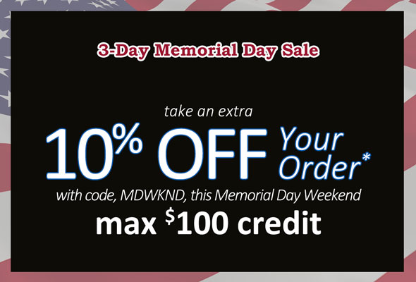 3-Day Memorial Day Sale. take an extra 10% OFF your order* with code, MDWKND, this Memorial Day Weekend. MAX $100 CREDIT.