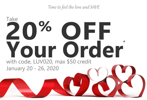 Take 20% OFF Your Order* with code, LUV020, max $50 credit January 20-26, 2020.