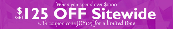 When you spend over $1000, get $125 OFF Sitewide with coupon code, JOY125* for a limited time.