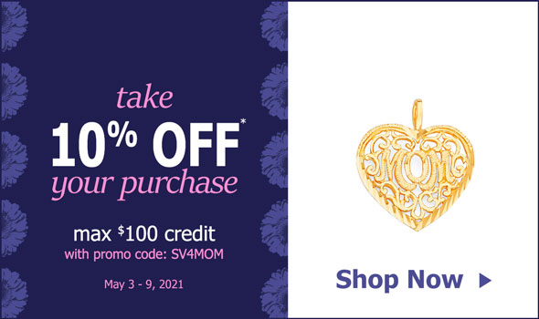 take 10% OFF* max $100 credit with code: SV4MOM. May 3-9, 2021 SHOP NOW >
