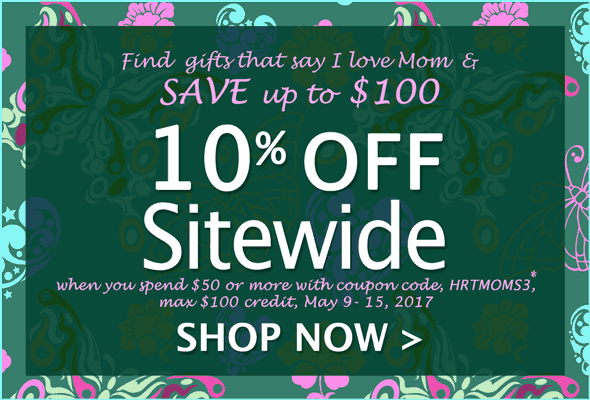 SAVE up to $100. 10% Off Sitewide with code, HRTMOMS3*, when you spend $50 or more, max $100 credit, May 9-15, 2017. Shop Now >