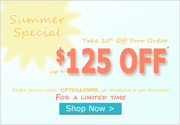 Summer Special. Take 10% Off Your Order up to $125 Off*. Enter promo code, UPTO125SMR, at checkout to get discount FOR A LIMITED TIME. SHOP NOW >