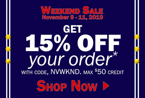 Weekend Sale November 9 - 11, 2019. Get 15% OFF your order* with code, NVWKND. max $50 credit. SHOP NOW >
