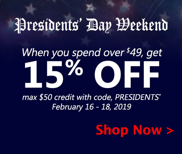 Presidents' Day Sale. When you spend over $49, get 15% Off, max $50 credit, with code, PRESIDENTS* February 16 - 18, 2019